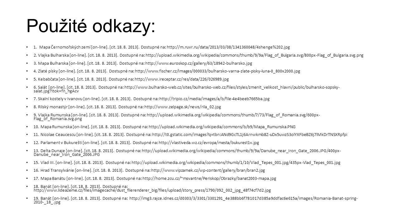 Použité odkazy: 1. Mapa Černomořských zemí [on-line]. [cit. 18. 8. 2013]. Dostupné na: http://m.ruvr.ru/data/2013/03/08/1341360048/4shenge%202.jpg.